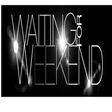 Waiting for Weekend