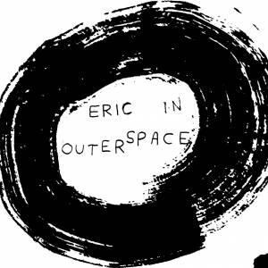 Eric in Outerspace (Record Release) w/ Sueves and Soft White